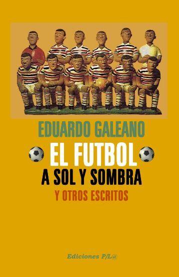 galeano_eduardo-el_futbol_a_sol_y_sombra