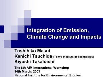 Integration of Emission, Climate Change and Impacts