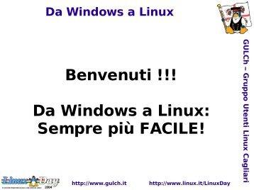 Benvenuti !!! Da Windows a Linux: Sempre più FACILE! - Linux Day