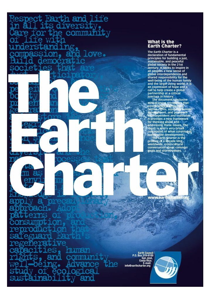 the earth charter and the environment In order to build a sustainable global community, the nations of the world must renew their commitment to the united nations, fulfill their obligations under existing international agreements, and support the implementation of earth charter principles with an international legally binding instrument on environment and development.