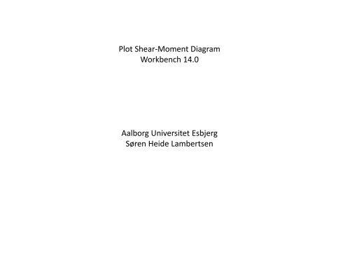 Plot Shear-Moment Diagram Workbench 14.0 Aalborg Universitet ...