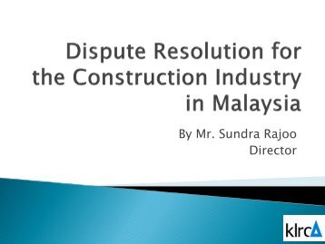 dispute resolution in con truction industry With regard to construction dispute resolution services composed of liaisons from a diverse group of leading construction industry and related organizations, the ncdrc provides industry guidance to the aaa on trends in alternative dispute resolution including recommendations for aaa rules and procedures.