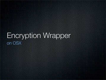 Encryption Wrapper on OSX.pdf - Reverse Engineering Mac OS X
