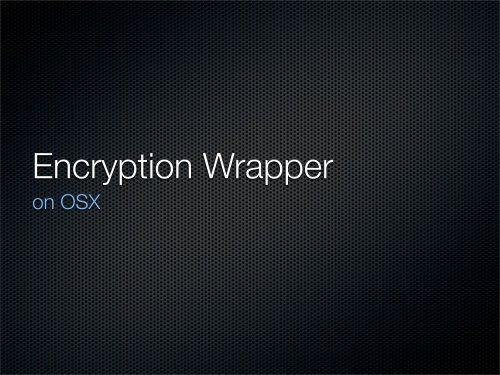 Encryption Wrapper on OSX pdf - Reverse Engineering Mac OS X