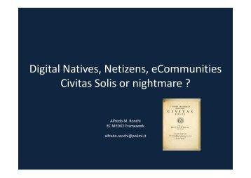 Digital Natives, Netizens, eCommunities Civitas Solis or nightmare ?