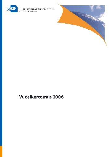 Vuosikertomus 2006 (pdf) - Yhteiskuntatieteellinen tietoarkisto