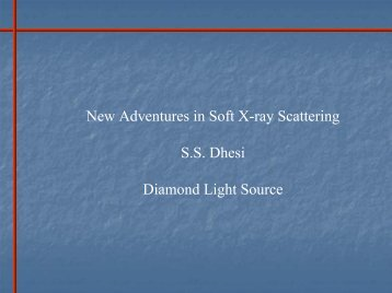 New Adventures in Soft X-ray Scattering S.S. Dhesi Diamond Light ...
