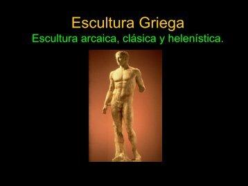 Escultura Griega Escultura arcaica, clásica y helenística.