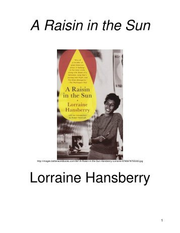 an analysis of the novel a raisin in the sun by lorraine hansberry A raisin in the sun is a play by lorraine hansberry that debuted on broadway in 1959 the title comes from the poem harlem (also known as a dream deferred) by langston hughes.