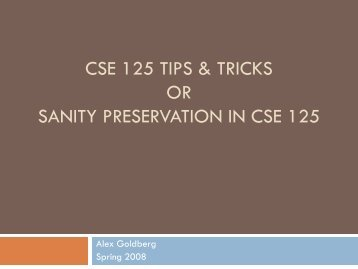 CSE 125 Tips & Tricks or Sanity Preservation in CSE 125