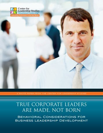 True CorporaTe Leaders are Made, NoT BorN - Situational Leadership