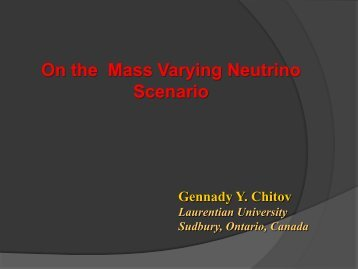 On the Mass Varying Neutrino Scenario - Laurentian University