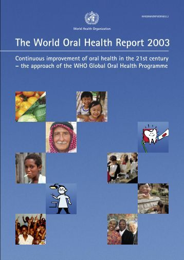 The World Oral Health Report 2003: Continuous improvement of ...