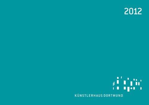 Annual broschure Kuenstlerhaus Dortmund 2012 - Künstlerhaus ...