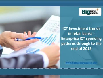 ICT Investment in Retail Banks Enterprise ICT Market Trends Spending Patterns Through till 2015