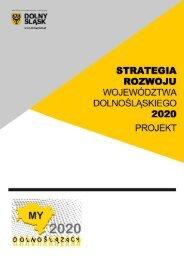 Projekt Strategii Rozwoju Województwa Dolnośląskiego 2020 po ...