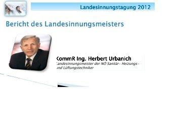Landesinnungstagung 2012 KommR Ing. Herbert Urbanich KommR ...