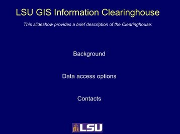 High Quality LSU GIS Information Clearinghouse (presentation By Jacqueline .