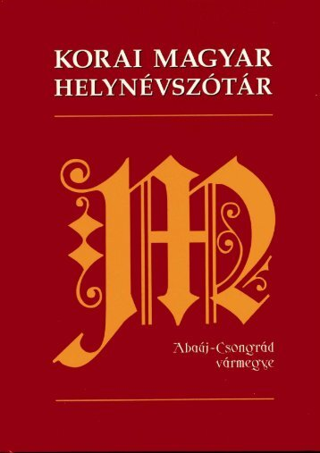 Korai magyar helynévszótár 1. - Magyar Elektronikus Könyvtár ...