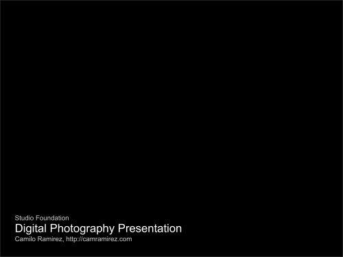 Digital Photography Presentation - MassArt Studio Foundation