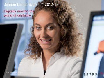 Digitally moving the world of dentistry 3Shape Dental System ...