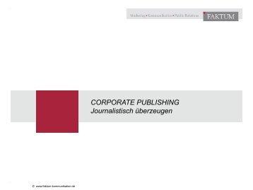 CORPORATE PUBLISHING Journalistisch überzeugen - Faktum