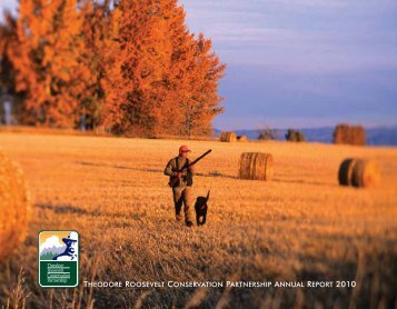 TRCP Annual Report 2010 - Theodore Roosevelt Conservation ...