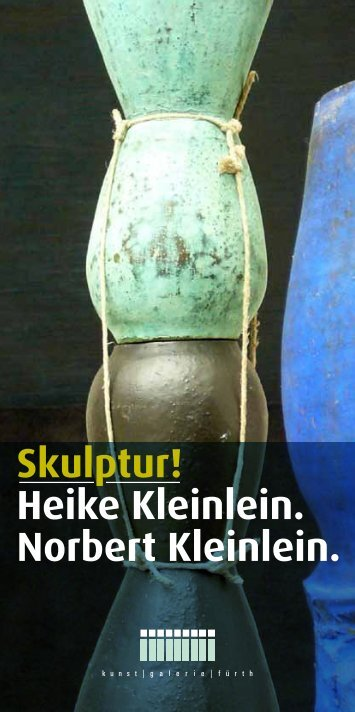 Skulptur! Heike Kleinlein. Norbert Kleinlein. - Kulturring C