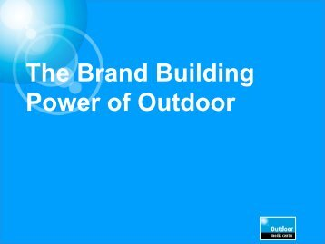 The Brand Building Power of Outdoor - Outdoor Media Association