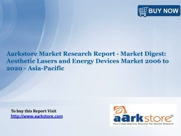 Aarkstore Market Research Report - Market Digest: Aesthetic Lasers and Energy Devices Market 2006 to 2020 - Asia-Pacific