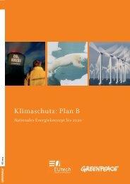 Klimaschutz: Plan B. Nationales Energiekonzept bis ... - Greenpeace