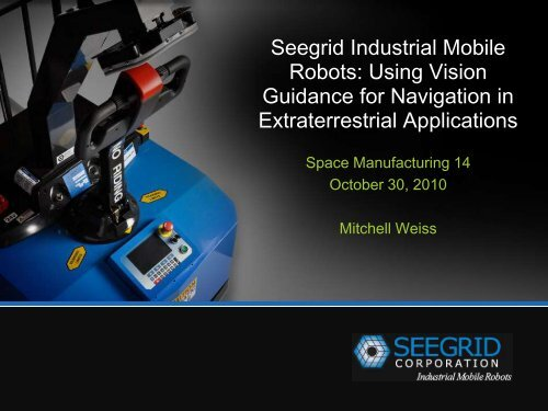 Seegrid Industrial Mobile Robots: Using Vision Guidance for ...