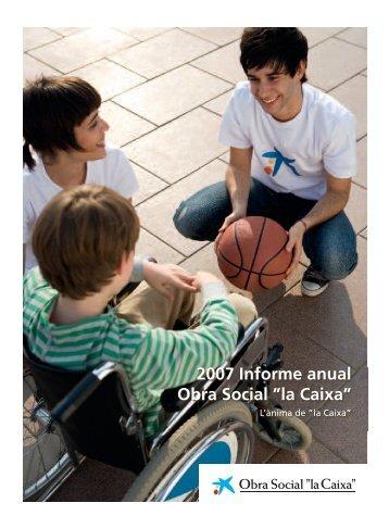 """2007 Informe anual Obra Social """"la Caixa"""""""