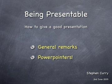 General remarks Powerpointers!