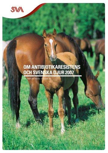 OM ANTIBIOTIKARESISTENS OCH SVENSKA DJUR 2007 - SVA