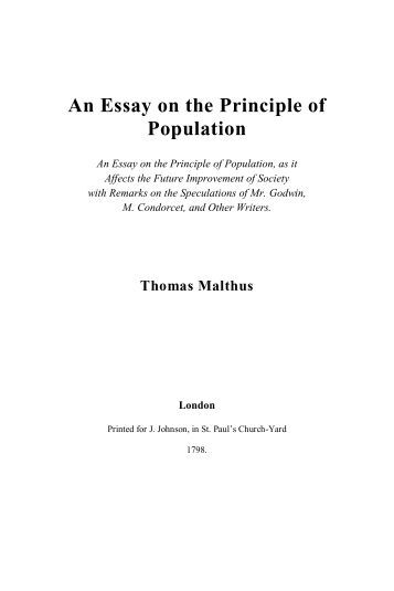 robert malthus essay on population Malthus 1 the education of malthus tr malthus' essay on the principle of population, the first edition of which was published in 1798, was one of the first systematic studies of the problem of population in relation to resources earlier discussions of the problem had been published by boterro in italy, robert wallace in.