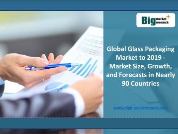 Glass Packaging Market to 2019 at Global Level Nearly 90 Countries