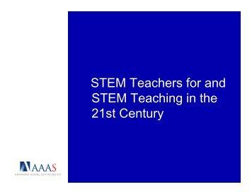 STEM Teachers for and STEM Teachers for and STEM Teaching in ...