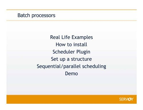 Batch processors Real Life Examples How to install ... - Servoy