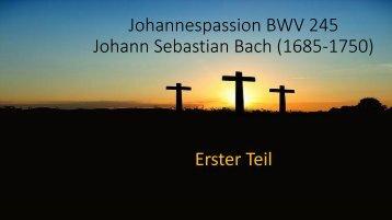 Johannespassion BWV 245 Johann Sebastian Bach (1685-1750) Erster Teil