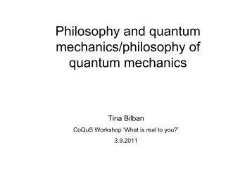 Philosophy and quantum mechanics/philosophy of ... - CoQuS
