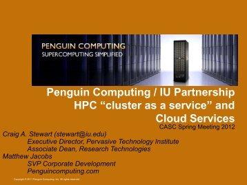 "Penguin Computing / IU Partnership HPC ""cluster as a service"" and ..."