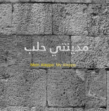 Mein Aleppo My Aleppo - edition esefeld & traub