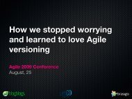 How we stopped worrying and learned to love Agile ... - Agile 2009
