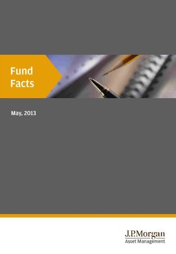 Fund Facts May 2013 - JP Morgan Asset Management