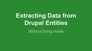 Extracting Data from Drupal Entities Without Dying Inside