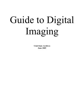 Guide to Digital Imaging - Utah State Archives
