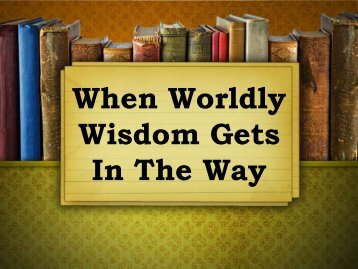 When Worldly Wisdom Gets In The Way