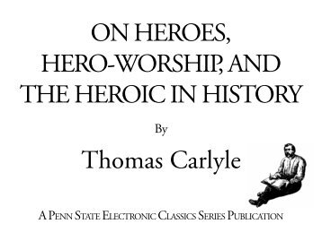 On Heroes, Hero-Worship, and the Heroic in - Pennsylvania State ...