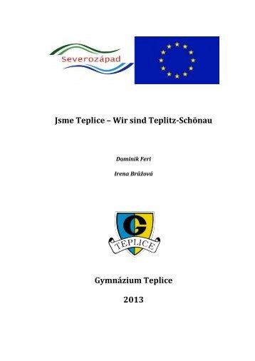 Jsme Teplice – Wir sind Teplitz-Schönau Gymnázium Teplice 2013